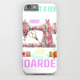 FABRIC HOARDER Funny Quilting Sewing Seamstress Crafter Gift T-Shirt iPhone Case