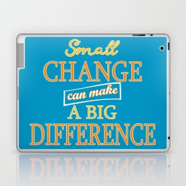 Small Change can make a Big Difference Laptop & iPad Skin