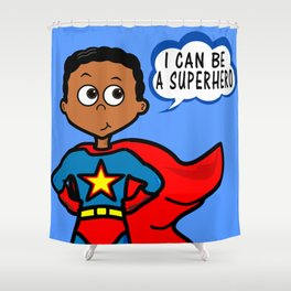 I Can Be A Superhero Shower Curtain