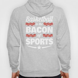 Basketball Is The Bacon Of Sports Hoody