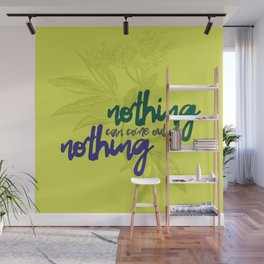 Nothing can come out of nothing Wall Mural