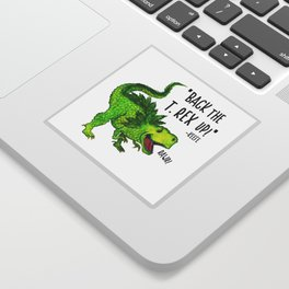 Back the T. Rex up! Sticker