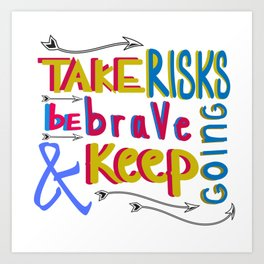 take risk and be brave Art Print
