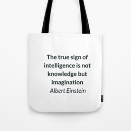 Albert Einstein Quote - The true sign of intelligence is not knowledge but imagination Tote Bag