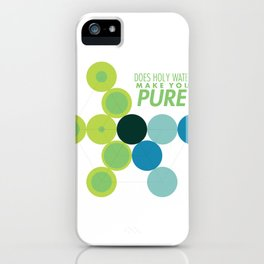 Does Holy Water Make You Pure iPhone Case