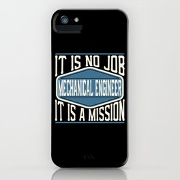Mechanical Engineer  - It Is No Job, It Is A Mission iPhone Case