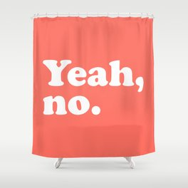 5ffd7e431fb2ec Yeah No Funny Quote Shower Curtain