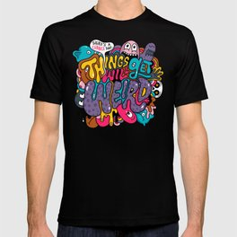 Things Might Get Weird T-shirt