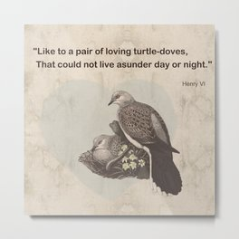 Like to a pair of loving turtle-doves Metal Print