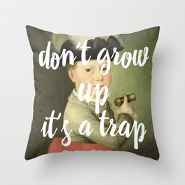 don't grow up. it's a trap. Throw Pillow