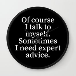 Of Course I Talk To Myself. Sometimes I Need Expert Advice. (Black) Wall Clock
