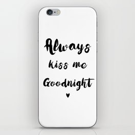 Black And White Always Kiss Me Goodnight Typography iPhone Skin