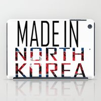 korea iPad Cases featuring Made In North Korea by VirgoSpice