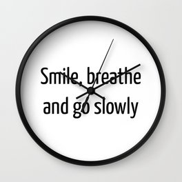 Smile, breathe and go slowly (Zen Quote) Wall Clock