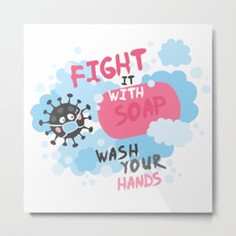 Fight it with SOAP. Wash your hands. Fighting with virus. Metal Print