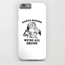 Santa Knows We're All Drunk Funny Christmas iPhone Case