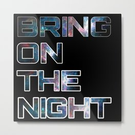 Bring on the night Metal Print