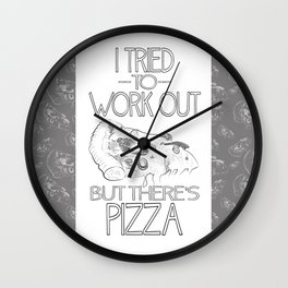 I tried to work out...but there's pizza Wall Clock