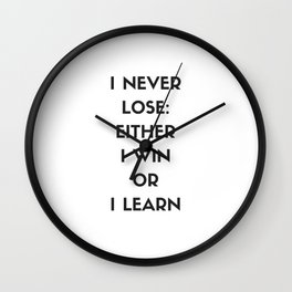 I NEVER LOSE - EITHER I WIN OR I LEARN Wall Clock