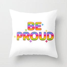 Be Proud! Throw Pillow