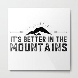 It's Better in the Mountains Shirt, Mountain Trip Shirt, Outdoor Shirt, Camping Tee, Adventure Shirt,  Wanderlust T-Shirt Metal Print