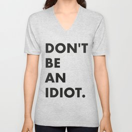 Don't be an idiot Unisex V-Neck