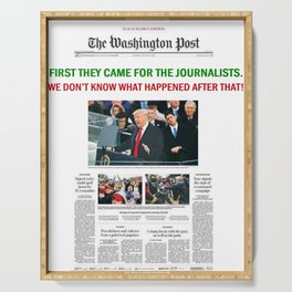 FIRST THEY CAME FOR THE JOURNALISTS.  WE DON'T KNOW WHAT HAPPENED AFTER THAT! Serving Tray