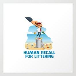 Human Recall For Littering Art Print