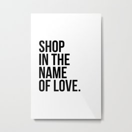 Shop in the name of love Metal Print