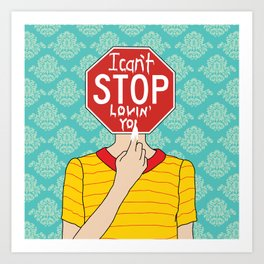 I can't stop loving you Art Print
