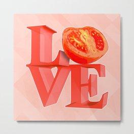 I LOVE TOMATO !!! Metal Print