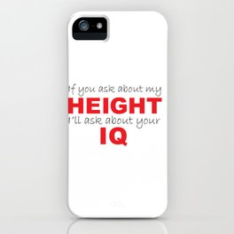 """If you ask about my height..."" iPhone Case"