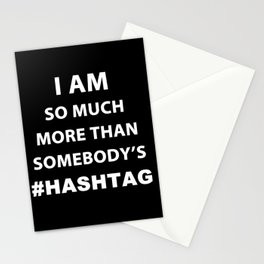 I Am more than somebody's Hashtag Stationery Cards