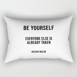 Be yourself everyone else is already taken Rectangular Pillow