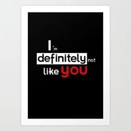I am defintely 'Not' LIKE you. Art Print