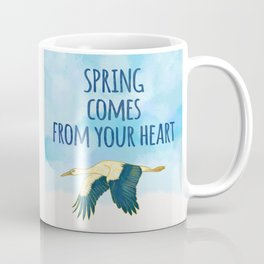 Spring Comes from Your Heart - Positive Quote Coffee Mug