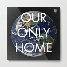 Our Only Home Metal Print