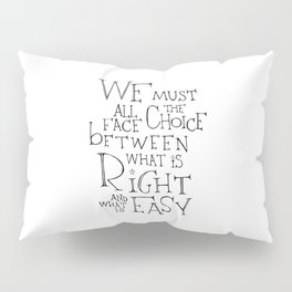 We must all face the choice Pillow Sham