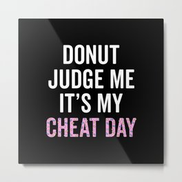 Donut Judge Me It's My Cheat Day Metal Print