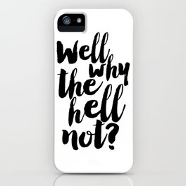 well why the hell not, inspirational quote,nursery poster,funny gift,quote prints,black and white iPhone Case