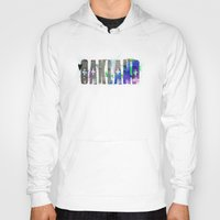 oakland Hoodies featuring Oakland by Tonya Doughty