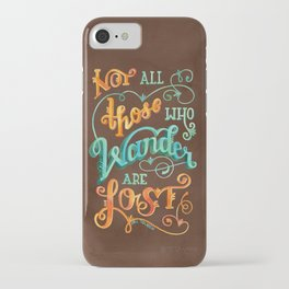 Not All Those Who Wander Are Lost iPhone Case