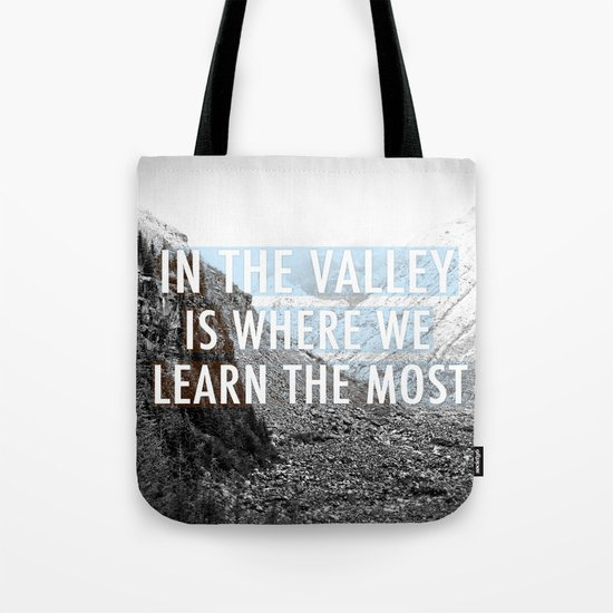 In the Valley is Where We Learn the Most Tote Bag