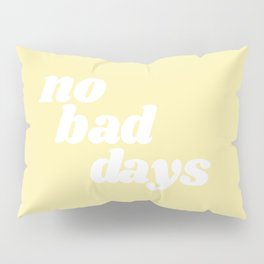 no bad days VIII Pillow Sham