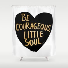 Be Courageous, Little Soul Shower Curtain