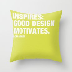 Good Art Inspires; Good Design Motivates Throw Pillow