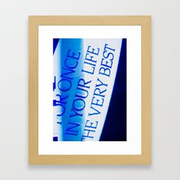 For Once in Your Life, the Very Best Framed Art Print