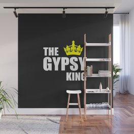 The gypsy king quote Wall Mural