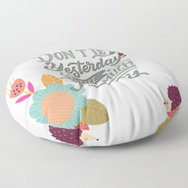 Don't Let Yesterday Take Up Too Much Today Floor Pillow
