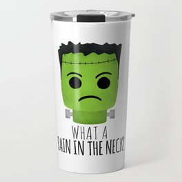 What A Pain In The Neck! Travel Mug